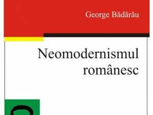 """George Bădărău: """"Neomodernismul românesc"""""""