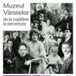 """""""Muzeul vârstelor - de la copilărie la senectute"""", primul proiect expoziţional de antropologie urbană din România"""